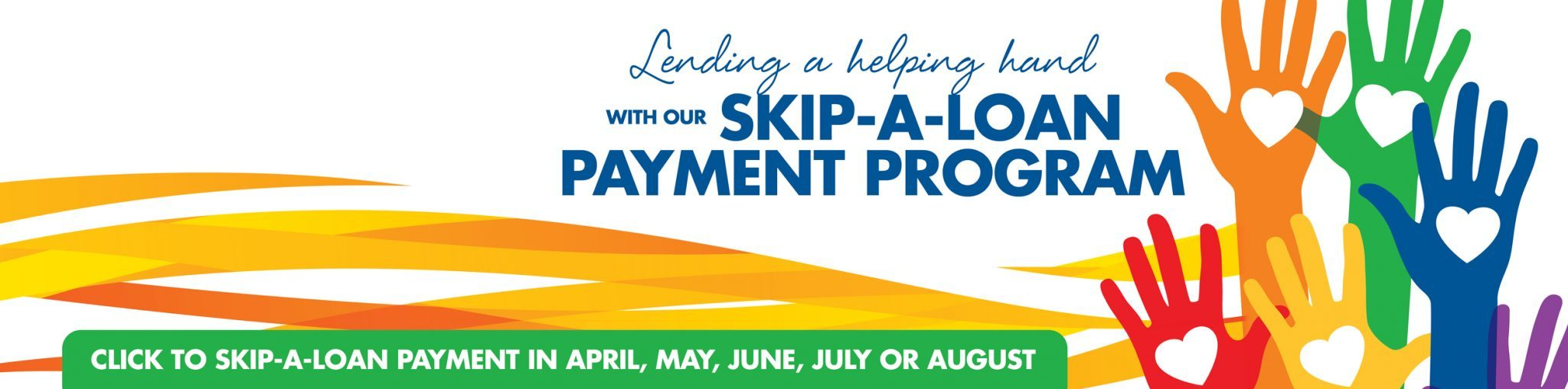Skip a loan payment in April, May, June, July, or August.