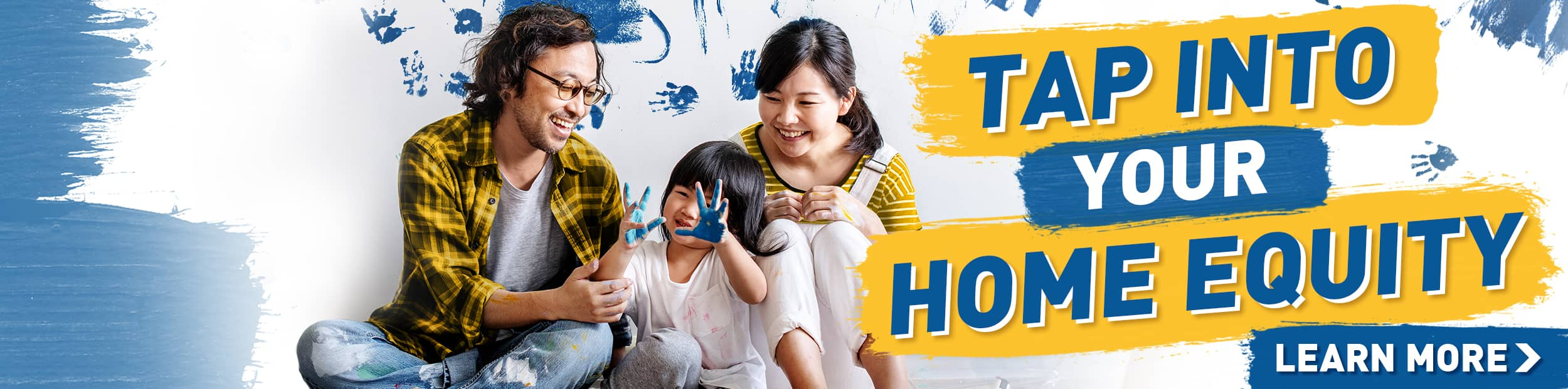 Tap into your home equity promo home page banner featuring Asian American parents and their daughter who has blue paint on her hands from painting a wall.